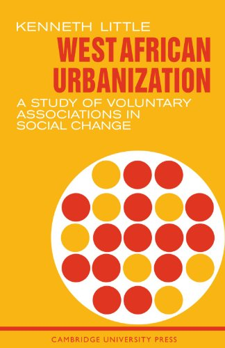 West African Urbanization: A Study of Voluntary Associations in Social Change: Kenneth Little