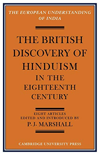 The British Discovery of Hinduism in the Eighteenth Century (European Understanding of India Series...