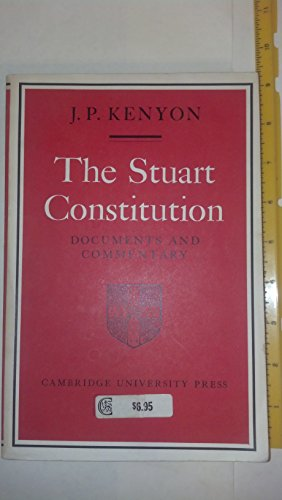 The Stuart Constitution 1603-1688: Documents and Commentary: Ed. Kenyon, J.P.