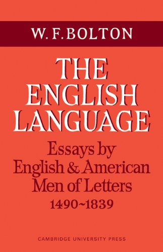 The English Language: Volume 1, Essays by English and American Men of Letters, 1490-1839: W. F. ...