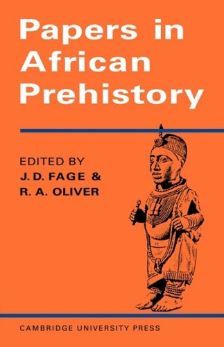 Papers in African Prehistory: Fage and Oliver, eds.