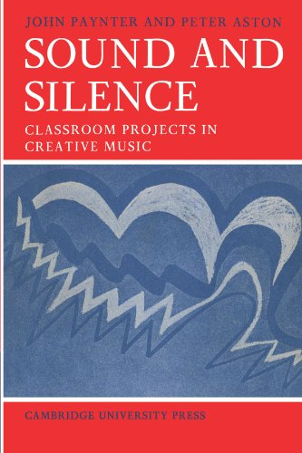 9780521095976: Sound and Silence: Classroom Projects in Creative Music (Resources of Music)