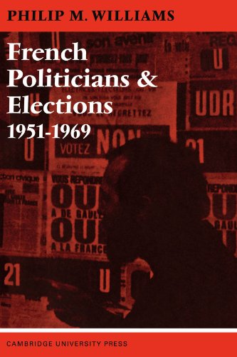 9780521096089: French Politicians and Elections 1951-1969