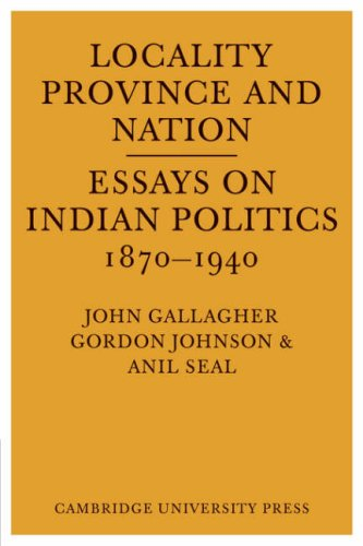 Locality, Province, and Nation:Essays on Indian Politics: Gallagher, John; Johnson,