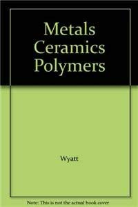 Metals, Ceramics, and Polymers: An Introduction to: Wyatt, Oliver H.