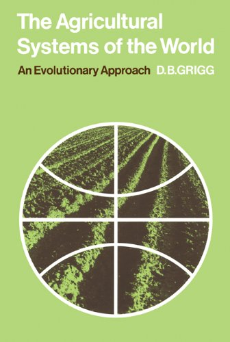 The Agricultural Systems of the World : An Evolutionary Approach: Grigg, David B.