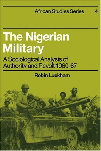 9780521098823: The Nigerian Military: A Sociological Analysis of Authority and Revolt 1960-67 (African Studies)