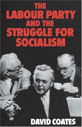 The Labour Party and the Struggle for Socialism: David Coates
