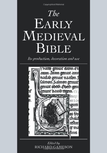 The Early Medieval Bible: Its Production, Decoration and Use