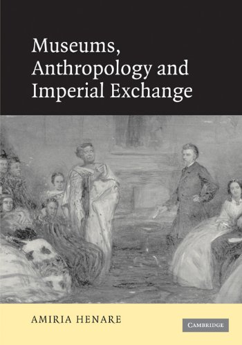 9780521100748: Museums, Anthropology and Imperial Exchange
