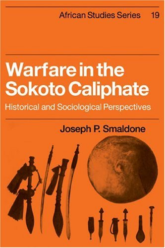 9780521101424: Warfare in the Sokoto Caliphate: Historical and Sociological Perspectives (African Studies)