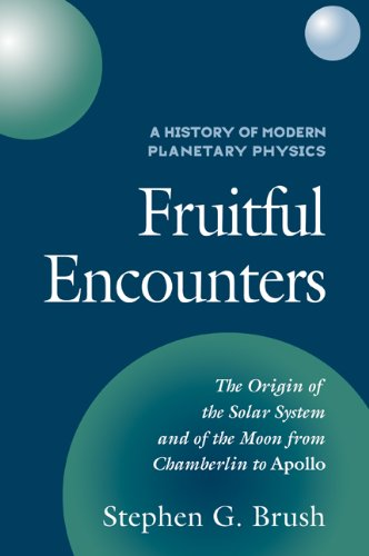 9780521101448: A History of Modern Planetary Physics: Volume 3, The Origin of the Solar System and of the Moon from Chamberlain to Apollo: Fruitful Encounters