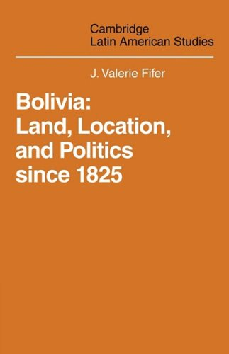 9780521101707: Bolivia: Land, Location and Politics Since 1825 (Cambridge Latin American Studies)
