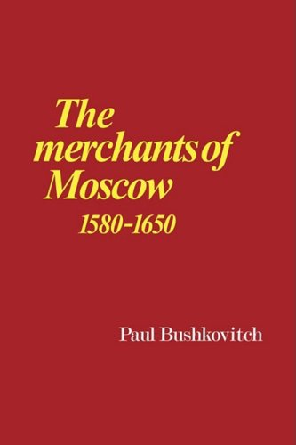 The Merchants of Moscow 1580-1650: Paul Bushkovitch