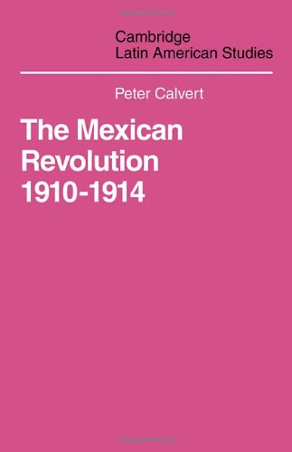 Mexican Revolution 1910-1914: The Diplomacy of the Anglo-American Conflict: Calvert