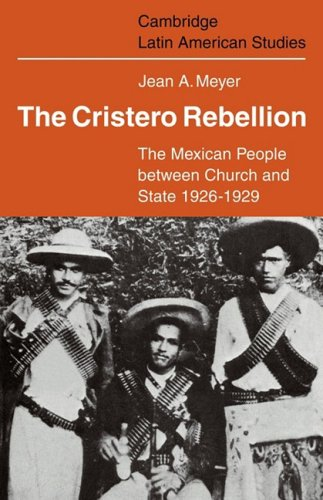9780521102056: The Cristero Rebellion: The Mexican People Between Church and State 1926-1929 (Cambridge Latin American Studies)