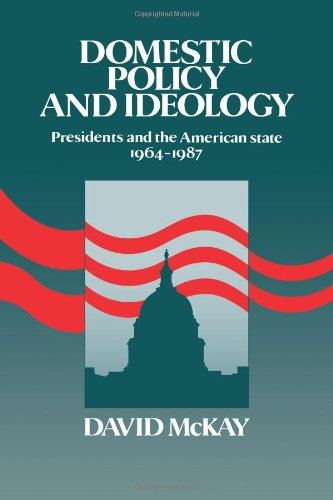 Domestic Policy and Ideology: Presidents and the American State, 1964-1987 (0521102200) by David McKay
