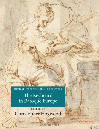 9780521102612: The Keyboard in Baroque Europe (Musical Performance and Reception)