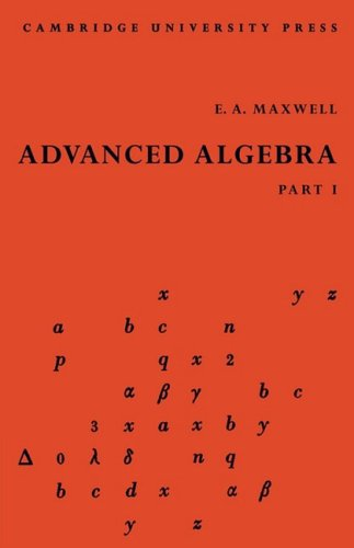 Advanced Algebra, Part 1: E. A. Maxwell