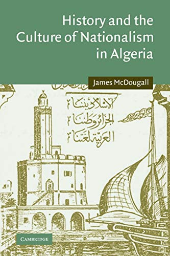 9780521103671: History and the Culture of Nationalism in Algeria (Cambridge Middle East Studies)