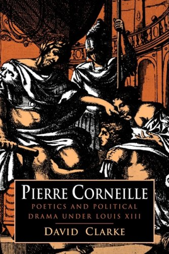 9780521103954: Pierre Corneille: Poetics and Political Drama under Louis XIII