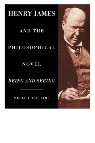 Henry James and the Philosophical Novel: Being and Seeing: Williams, Merle A.