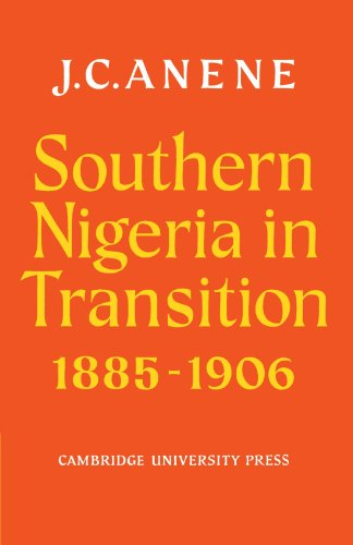 Southern Nigeria in Transition 1885-1906: Theory and: J.C. Anene