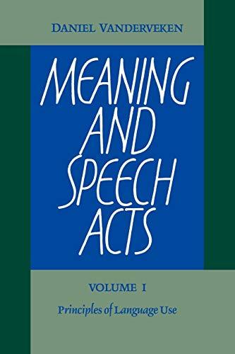 Meaning and Speech Acts: Volume 1, Principles: Vanderveken, Daniel