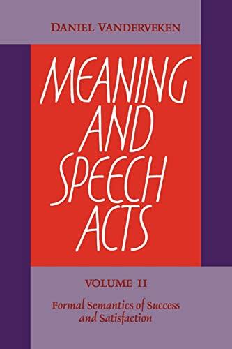 Meaning and Speech Acts: Volume 2, Formal: Vanderveken, Daniel