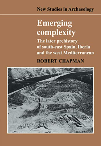 9780521105729: Emerging Complexity: The Later Prehistory of South-East Spain, Iberia and the West Mediterranean (New Studies in Archaeology)