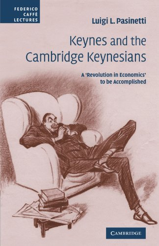 9780521107723: Keynes and the Cambridge Keynesians: A 'Revolution in Economics' to be Accomplished (Federico Caffè Lectures)