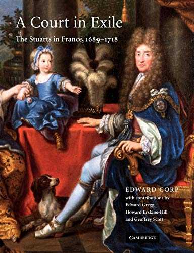 9780521108379: A Court in Exile: The Stuarts in France, 1689-1718