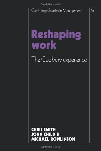 9780521109741: Reshaping Work: The Cadbury Experience (Cambridge Studies in Management)