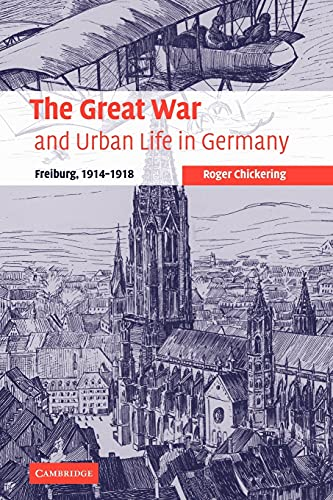 9780521109772: The Great War and Urban Life in Germany: Freiburg, 1914-1918 (Studies in the Social and Cultural History of Modern Warfare)