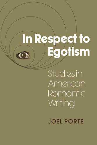 In Respect to Egotism: Studies in American Romantic Writing: Joel Porte