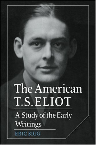 9780521110037: The American T. S. Eliot: A Study of the Early Writings (Cambridge Studies in American Literature and Culture)