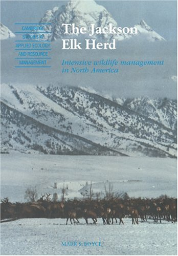 9780521110204: The Jackson Elk Herd: Intensive Wildlife Management in North America (Cambridge Studies in Applied Ecology and Resource Management)