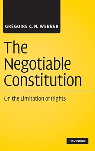 9780521111232: The Negotiable Constitution: On the Limitation of Rights