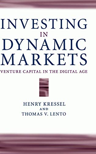 Investing in Dynamic Markets: Venture Capital in the Digital Age: Kressel, Henry; Lento, Thomas V.
