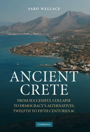Ancient Crete. From successful collapse to democracy's alternatives, twelfth to fifth centuries BC.