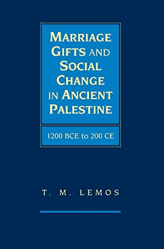 Marriage Gifts and Social Change in Ancient Palestine: 1200 BCE to 200 CE (Hardback): T. M. Lemos