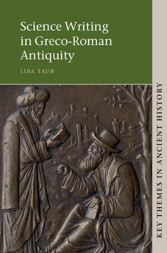 Key Themes in Ancient History: Science Writing in Greco-Roman Antiquity: Liba Taub