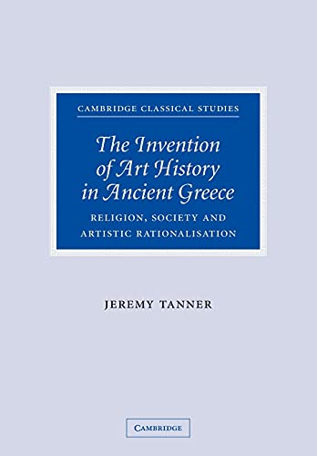 9780521114226: The Invention of Art History in Ancient Greece: Religion, Society and Artistic Rationalisation (Cambridge Classical Studies)