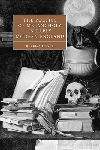9780521114233: The Poetics of Melancholy in Early Modern England