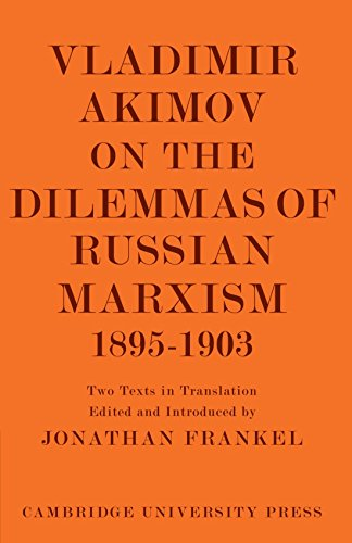 9780521114417: Vladimir Akimov on the Dilemmas of Russian Marxism 1895-1903: The Second Congress of the Russian Social Democratic Labour Party. A Short History of ... in the History and Theory of Politics)