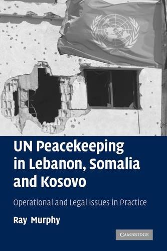 9780521114448: UN Peacekeeping in Lebanon, Somalia and Kosovo: Operational and Legal Issues in Practice