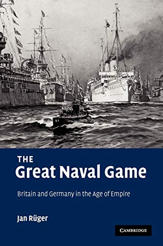 9780521114615: The Great Naval Game: Britain and Germany in the Age of Empire (Studies in the Social and Cultural History of Modern Warfare)