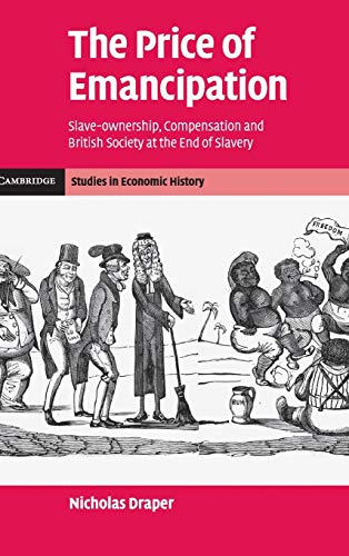9780521115254: The Price of Emancipation: Slave-Ownership, Compensation and British Society at the End of Slavery (Cambridge Studies in Economic History - Second Series)