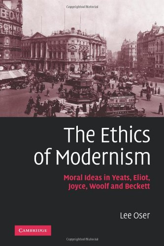 9780521116282: The Ethics of Modernism: Moral Ideas in Yeats, Eliot, Joyce, Woolf and Beckett