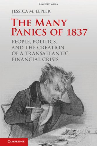 The Many Panics of 1837: People, Politics, and the Creation of a Transatlantic Financial Crisis (...